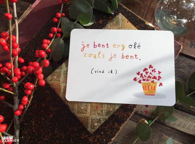 Een kaartje van Ninamaakt met de tekst 'Je bent erg oké zoals je bent. (vind ik)'